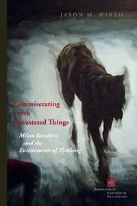 Commiserating With Devastated Things: Milan Kundera and the Entitlements of Thinking