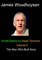 The Man who Built Sony: Volume 3 by James Woudhuysen