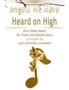 Angels We Have Heard on High Pure Sheet Music for Piano and Double Bass, Arranged by Lars Christian Lundholm