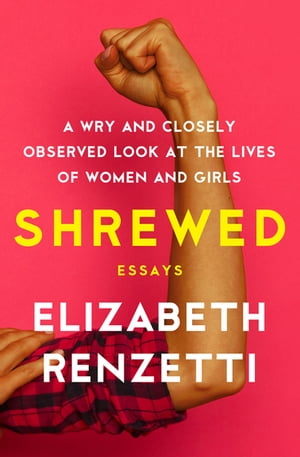 Shrewed: A Wry and Closely Observed Look at the Lives of Women and Girls de Elizabeth Renzetti