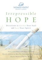 Irrepressible Hope Devotional: Devotions to Anchor Your Soul and Buoy Your Spirit