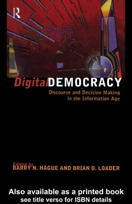 Book Digital Democracy: Discourse and Decision Making in the Information Age by Hague, Barry N.