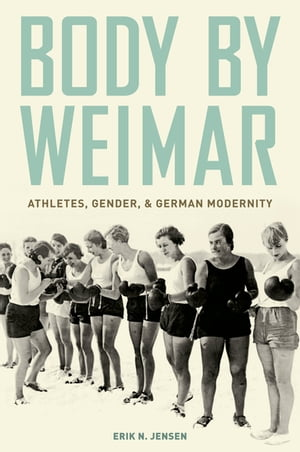 Body by Weimar Athletes,  Gender,  and German Modernity
