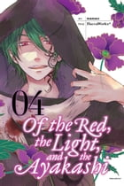 Of the Red, the Light, and the Ayakashi, Vol. 4 by HaccaWorks*