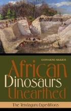 African Dinosaurs Unearthed: The Tendaguru Expeditions by Gerhard Maier