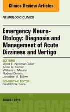 Emergency Neuro-Otology: Diagnosis and Management of Acute Dizziness and Vertigo, An Issue of…