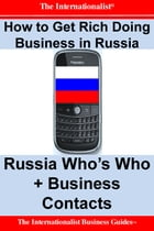 How to Get Rich Doing Business in Russia: Russia Who's Who + Business Contacts by Patrick W. Nee