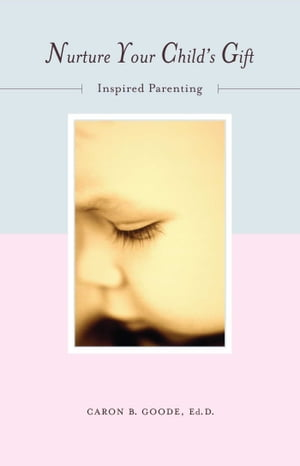 Nurture Your Child's Gift Inspired Parenting