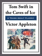 Tom Swift in the Caves of Ice by Victor Appleton