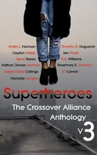 Superheroes: The Crossover Alliance Anthology V3 by Kristin L. Norman