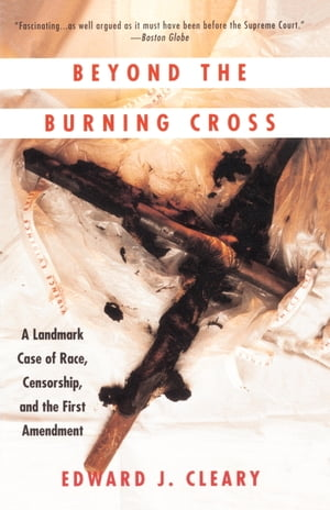 Beyond the Burning Cross A Landmark Case of Race,  Censorship,  and the First Amendment