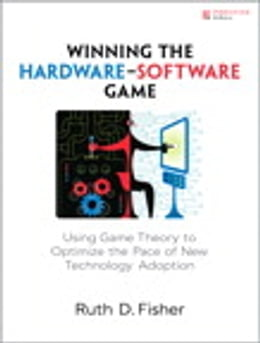 Book Winning the Hardware-Software Game: Using Game Theory to Optimize the Pace of New Technology… by Ruth D. Fisher