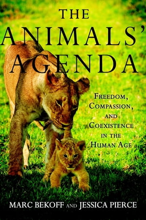 The Animals' Agenda Freedom,  Compassion,  and Coexistence in the Human Age