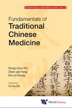 WORLD CENTURY COMPENDIUM TO TCM: VOLUME 1: FUNDAMENTALS OF TRADITIONAL CHINESE MEDICINE