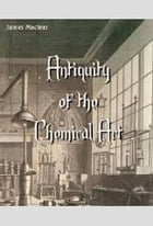 On the Antiquity of the Chemical Art by James Mactear