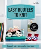 Easy Bootees to Knit: Snuggly baby bootees for tiny toes by Zoe Mellor