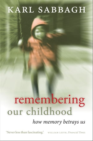 Remembering our Childhood:How Memory Betrays Us How Memory Betrays Us