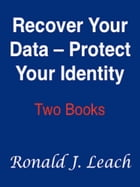 Recover Your Data, Protect Your Identity by Ronald J. Leach