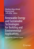 Renewable Energy and Sustainable Technologies for Building and Environmental Applications: Options for a Greener Future by Saffa Riffat