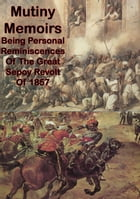 Mutiny Memoirs: Being Personal Reminiscences Of The Great Sepoy Revolt Of 1857 [Illustrated Edition]