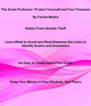 The Scam Protector: Protect Yourself and Your Finances by Farida Madre
