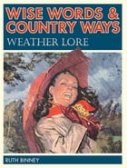Wise Words and Country Ways Weather Lore by Ruth Binney