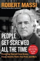 People Get Screwed All the Time: Protecting Yourself From Scams, Fraud, Identity Theft, Fine Print, and More by Robert Massi