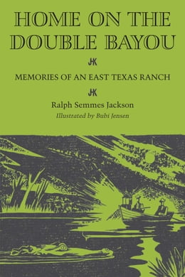 Book Home on the Double Bayou: Memories of an East Texas Ranch by Ralph Semmes Jackson