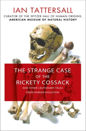 The Strange Case of the Rickety Cossack and Other Cautionary Tales from Human Evolution