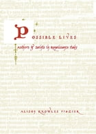 Possible Lives: Authors and Saints in Renaissance Italy by Alison Knowles Frazier