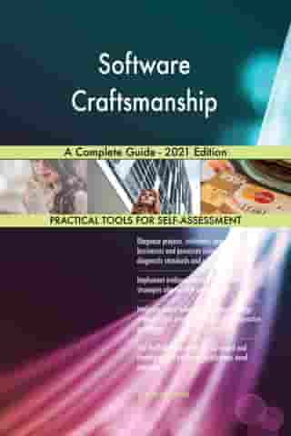 Software Craftsmanship A Complete Guide - 2021 Edition by Gerardus Blokdyk