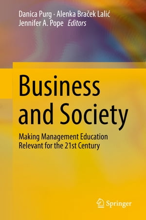 Business and Society: Making Management Education Relevant for the 21st Century