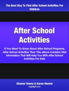 After School Activities: If You Want To Know About After School Programs, After School Activities Then This eBook Contains Vi by Eleanor Kenny