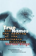 True Names and the Opening of the Cyberspace Frontier by Vernor Vinge