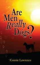 Are Men Really Dogs? by Connie Lawrence