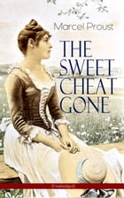 THE SWEET CHEAT GONE (Unabridged): Love, Loss & Obsession – Psychological Masterpiece (In Search of Lost Time Series) by Marcel Proust