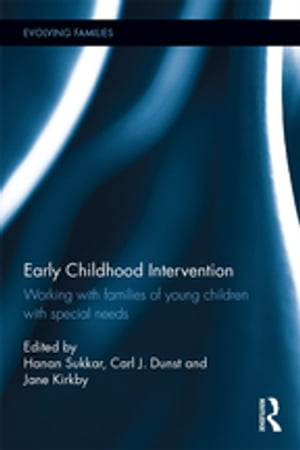 Early Childhood Intervention Working with Families of Young Children with Special Needs