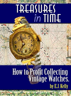 Treasures In Time How to Profit Collecting Vintage watches