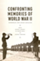 Confronting Memories of World War II: European and Asian Legacies by Daniel Chirot