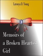 Memoirs of a Broken Hearted Girl by Latonya D. Young