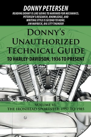 Donny?s Unauthorized Technical Guide to Harley-Davidson,  1936 to Present Volume VI: the Ironhead Sportster: 1957 to 1985