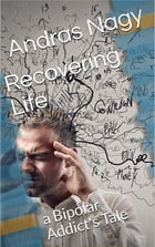 Recovering Life: A Bipolar Addict's Tale