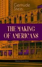 THE MAKING OF AMERICANS (Modern Classics Series): A History of a Family's Progress by Gertrude Stein