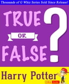 Harry Potter - True or False?: Fun Facts and Trivia Tidbits Quiz Game Books by G Whiz