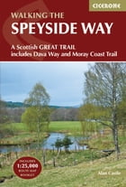 The Speyside Way: A Scottish Great Trail, includes the Dava Way and Moray Coast trails by Alan Castle