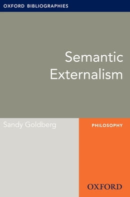 Book Semantic Externalism: Oxford Bibliographies Online Research Guide by Sandy Goldberg