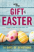 The Gift of Easter: 14 Days of Devotions: 14 Days of Devotions by Zondervan