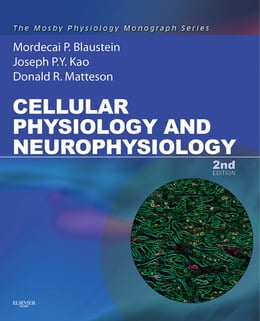 Book Cellular Physiology and Neurophysiology E-Book: Mosby Physiology Monograph Series by Mordecai P. Blaustein, MD