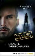 Riskante Verführung: Tall, Dark and Deadly by Lisa Renee Jones