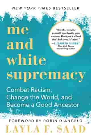 Me and White Supremacy: Combat Racism, Change the World, and Become a Good Ancestor